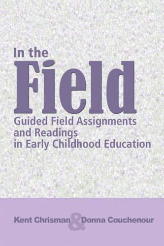 In The Field: Guided Field Assignments and Readings in Early Childhood Education