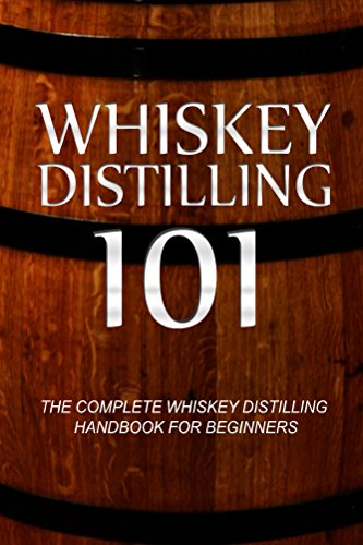 Whiskey Distilling 101: The Complete Whiskey Distilling Handbook for Beginners by Walt McCrae