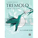 Complete Study of Tremolo for the Classic Guitar ~ Vladimir Bobri