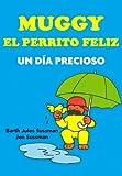 MUGGY El Perrito Feliz – Un Día Precioso (Spanish Edition)