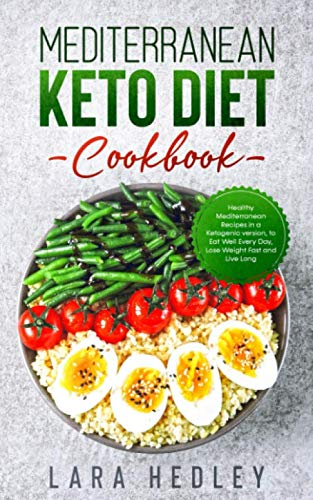 MEDITERRANEAN KETO DIET COOKBOOK: Healthy Mediterranean Recipes in a Ketogenic version, to Eat Well Every Day, Lose Weight Fast and Live Long