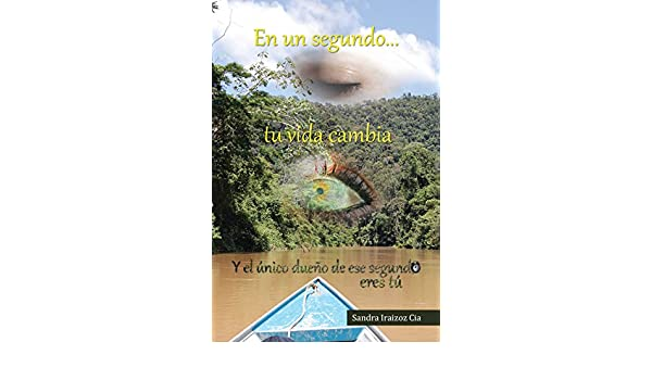 Amazon.com: En un segundo tu vida cambia (Spanish Edition) eBook: Sandra iraizoz cia : Kindle Store