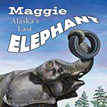 Maggie: Alaska's Last Elephant Audiobook by Jennifer Keats Curtis Narrated by Lee German