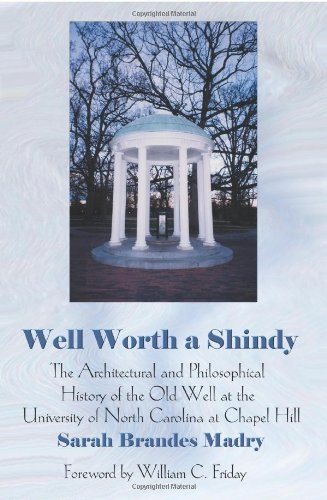 Well Worth A Shindy: The Architectural and Philosophical History of the Old Well at the University of North Carolina at