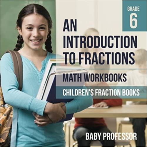 An Introduction to Fractions - Math Workbooks Grade 6 / Children's Fraction Books