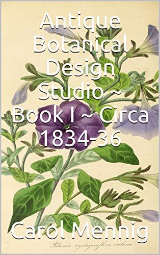 (Antique Botanical Design Studio ~ Book I ~ Circa)