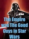 The Empire was The Good Guys in Star Wars