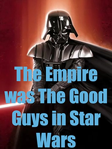 Original Star Wars Movies (The Empire was The Good Guys in Star Wars)