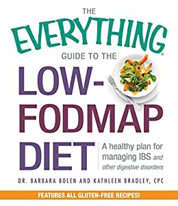The Everything Guide To The Low-FODMAP Diet: A Healthy Plan for Managing IBS and Other Digestive Disorders (Everything®) by [Bolen, Barbara, Bradley, Kathleen]