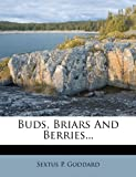 Buds, Briars and Berries, Sextus P. Goddard, 1279081295
