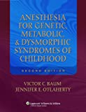 Anesthesia for Genetic, Metabolic, and Dysmorphic Syndromes of Childhood, Baum, Victor C. and O'Flaherty, Jennifer E., 0781779383