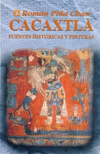 Cacaxtla, Fuentes historicas y pinturas Tapa blanda – 2 feb 1999 Roman Pina Chan 9681650085 Anthropology - General Spanish: Adult Nonfiction