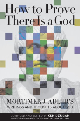 How to Prove There Is a God: Mortimer J. Adler's Writings and Thoughts About God (English Edition)