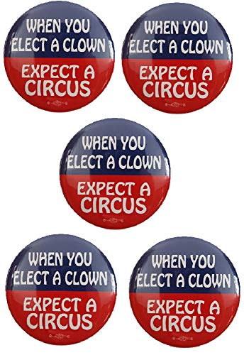When You Elect A Clown Expect A Circus Anti Donald Trump Buttons Set Of 5!!