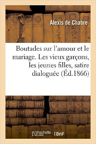 Boutades sur l'amour et le mariage. Les vieux garçons, les jeunes filles, satire dialoguée (Litterature)