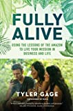 img - for Fully Alive: Using the Lessons of the Amazon to Live Your Mission in Business and Life book / textbook / text book