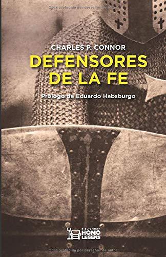 Defensores de la fe: EN PALABRA Y OBRA: Amazon.es: P. Connor, Charles, Habsburgo, Eduardo: Libros