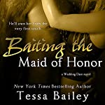 Baiting the Maid of Honor | Tessa Bailey