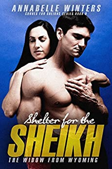 Shelter for the Sheikh: A Royal Billionaire Romance Novel (Curves for Sheikhs Series Book 9) by [Winters, Annabelle]