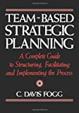 Team-Based Strategic Planning, C. Davis Fogg, 1453836209