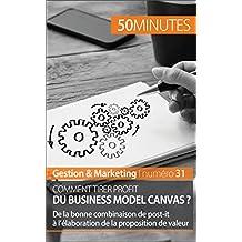 Comment tirer profit du Business Model Canvas ?: De la bonne combinaison de post-it à l'élaboration de la proposition de valeur (Gestion & Marketing t. 31) (French Edition)