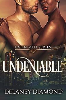 Undeniable (Latin Men Book 7) by [Diamond, Delaney]
