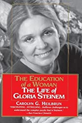 Education of a Woman: The Life of Gloria Steinem by Carolyn G. Heilbrun (1996) Paperback
