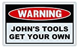 Novelty Warning Sign: John's Tools Get Your Own - Great Gift For Auto Mechanics, Garage, Man Cave - Post Near Tool Box - 10' x 6' Plastic Sign
