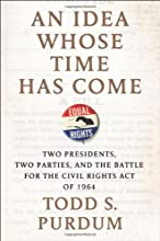 An Idea Whose Time Has Come: Two Presidents, Two Parties, and the Battle for the Civil Rights Act of 1964