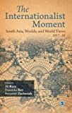 img - for The Internationalist Moment: South Asia, Worlds, and World Views 1917 39 book / textbook / text book