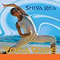 Yoga Wave: A Vinyasa Practice Speech by Shiva Rea Narrated by Shiva Rea
