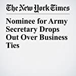 Nominee for Army Secretary Drops Out Over Business Ties | Susanne Craig