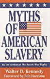 Myths of American Slavery, Walter Donald Kennedy, 1589800478
