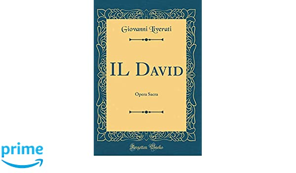 Il David: Opera Sacra (Classic Reprint) (Italian Edition): Giovanni Liverati: 9781391932989: Amazon.com: Books