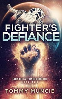Fighter's Defiance (Carnathia's Underground Book 2) by [Muncie, Tommy]