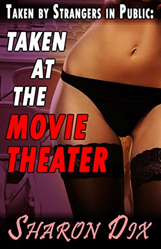 Taken by Strangers in Public at the Movie Theater: Extreme BBW MILF Cougar Interracial Group Exhibitionism Cuckold Female Domination Erotica