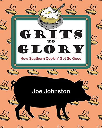 Grits to Glory: How Southern Cookin' Got So Good by Joe Johnston