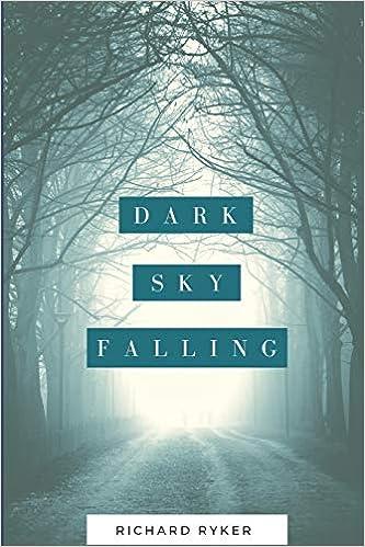 Dark Sky Falling: Richard Ryker: 9781980448808: Amazon com