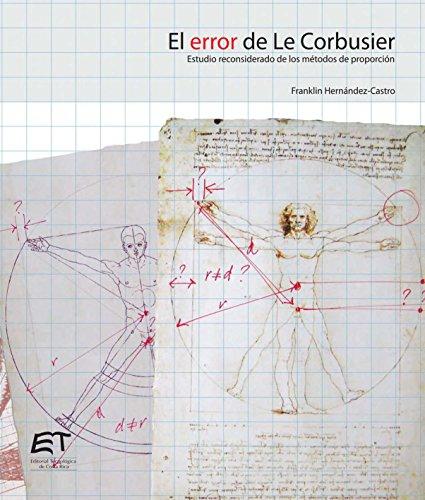 Descargar Libro El Error De Le Corbusier. Estudio Reconsiderado De Los Métodos De Proporción Franklin Hernández Castro