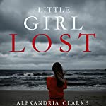 Little Girl Lost: A Riveting Kidnapping Mystery, Book 0 | Alexandria Clarke