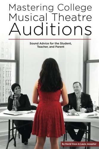 Mastering College Lyrical Theatre Auditions: Sound Advice for the Student, Teacher, and Parent