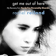 Get Me Out of Here: My Recovery from Borderline Personality Disorder Audiobook by Rachel Reiland Narrated by Mazhan Marno