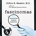 Fascinomas: Fascinating Medical Mysteries | Clifton K. Meador, M.D.