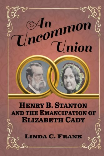 An Uncommon Union: Henry B. Stanton and the Emancipation of Elizabeth Cady