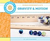 Science Experiments with Gravity and Motion, Alex Kuskowski, 1617838500