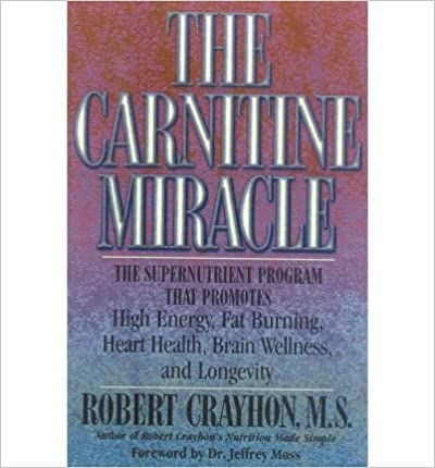 Book [The Carnitine Miracle: The Supernutrient Program That Promotes High Energy, Fat Burning, Heart Health, Brain Wellness and Longevity] (By: Robert Crayhon) [published: February, 2001]