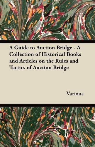 A Guide to Auction Bridge - A Collection of Historical Books and Articles on the Rules and Tactics of Auction Bridge pdf