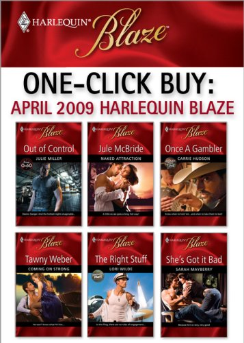 One-Click Buy: April 2009 Harlequin Blaze: Out of Control\Naked Attraction\Once a Gambler\Coming on Strong\The Right Stuff\She's Got It Bad