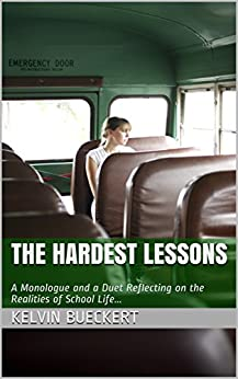 The Hardest Lessons: A Monologue and a Duet Reflecting on the Realities of School Life... by [Bueckert, Kelvin]