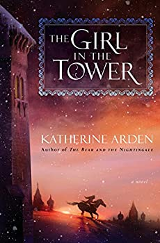 The Girl in the Tower by Katherine Arden fantasy book reviews